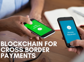Blockchain for Cross Border Payments